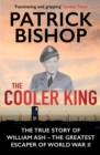 The Cooler King : The True Story of William Ash - The Greatest Escaper of World War II - Book