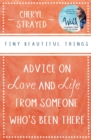 Tiny Beautiful Things : Advice on Love and Life from Someone Who's Been There - eBook