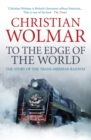 To the Edge of the World : The Story of the Trans-Siberian Railway - eBook