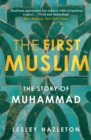 The First Muslim : The Story of Muhammad - eBook