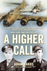 A Higher Call : The Incredible True Story of Heroism and Chivalry during the Second World War - eBook