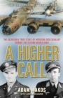 A Higher Call : The Incredible True Story of Heroism and Chivalry during the Second World War - Book