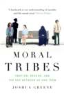 Moral Tribes : Emotion, Reason and the Gap Between Us and Them - Book
