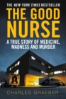 The Good Nurse : A True Story of Medicine, Madness and Murder - eBook