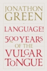 Language! : Five Hundred Years of the Vulgar Tongue - eBook