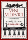 Veni, Vidi, Vici : Everything you ever wanted to know about the Romans but were afraid to ask - Book