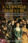 A Strange Business : Making Art and Money in Nineteenth-Century Britain - eBook