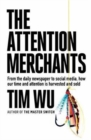 The Attention Merchants : How Our Time and Attention Are Gathered and Sold - Book