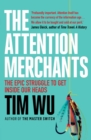 The Attention Merchants : The Epic Struggle to Get Inside Our Heads - Book