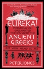 Eureka! : Everything You Ever Wanted to Know About the Ancient Greeks But Were Afraid to Ask - eBook