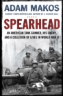 Spearhead : An American Tank Gunner, His Enemy and a Collision of Lives in World War II - Book
