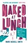 Naked At Lunch : The Adventures of a Reluctant Nudist - eBook