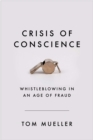 Crisis of Conscience : Whistleblowing in an Age of Fraud - Book