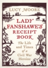 Lady Fanshawe's Receipt Book : An Englishwoman's Life During the Civil War - Book