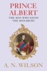 Prince Albert : The Man Who Saved the Monarchy - Book