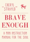 Brave Enough : A Mini Instruction Manual for the Soul - Book