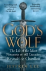 God's Wolf : The Life of the Most Notorious of All Crusaders: Reynald de Chatillon - Book