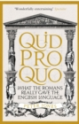 Quid Pro Quo : What the Romans Really Gave the English Language - Book
