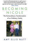 Becoming Nicole : The Extraordinary Transformation of an Ordinary Family - eBook