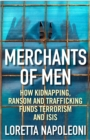 Merchants of Men : How Kidnapping, Ransom and Trafficking Fund Terrorism and ISIS - Book