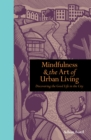 Mindfulness and the Art of Urban Living : Discovering the good life in the city - eBook