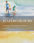 Practical Watercolours : Materials, Techniques & Projects - Book