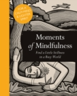 Moments of Mindfulness : Find a Little Stillness in a Busy World - Book