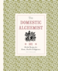 Domestic Alchemist : 501 herbal recipes for home, health & happiness - eBook
