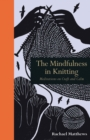 The Mindfulness in Knitting : Meditations on Craft and Calm - Book