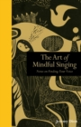 Art of Mindful Singing : Notes on Finding Your Voice - Book