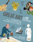 Great Art in 30 Seconds : 30 awesome art topics for curious kids - Book
