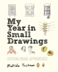 My Year in Small Drawings : Notice, Draw, Appreciate - Book