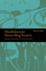 Mindfulness for Unravelling Anxiety : Finding Calm & Clarity in Uncertain Times - Book