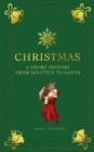 Christmas : A short history from solstice to santa - Book