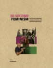 30-Second Feminism : 50 key ideas, events, and protests, each explained in half a minute - Book
