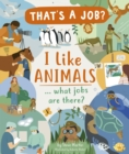 I Like Animals ... what jobs are there? - Book