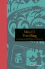Mindful Travelling : Journeying the world, discovering yourself - Book