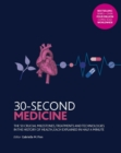 30-Second Medicine : The 50 crucial milestones, treatments and technologies in the history of health, each explained in half a minute - Book