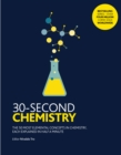30-Second Chemistry : The 50 most elemental concepts in chemistry, each explained in half a minute. - Book