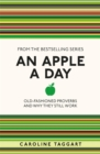 An Apple A Day : Old-Fashioned Proverbs and Why They Still Work - Book