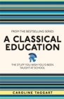 A Classical Education : The Stuff You Wish You'd Been Taught At School - Book