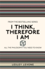 I Think, Therefore I Am : All the Philosophy You Need to Know - Book