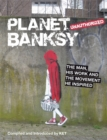 Planet Banksy : The man, his work and the movement he inspired - Book