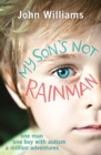 My Son's Not Rainman : One Man, One Autistic Boy, A Million Adventures - Book