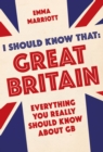 I Should Know That: Great Britain : Everything You Really Should Know About GB - Book