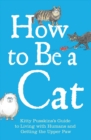 How to Be a Cat : Kitty Pusskin's Guide to Living with Humans and Getting the Upper Paw - eBook