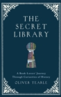 The Secret Library : A Book-Lovers' Journey Through Curiosities of History - Book