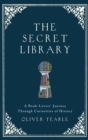 The Secret Library : A Book-Lovers' Journey Through Curiosities of History - eBook