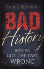 Bad History : How We Got the Past Wrong - Book