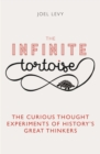The Infinite Tortoise : The Curious Thought Experiments of History's Great Thinkers - eBook